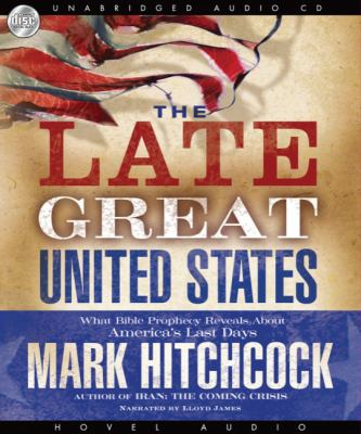 The Late Great United States: What Bible Prophecy Reveals about America's Last Days 9781596446946