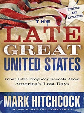 The Late Great United States: What Bible Prophecy Reveals about America's Last Days 9781594153372