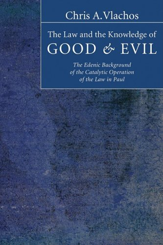 The Law and the Knowledge of Good & Evil: The Edenic Background of the Catalytic Operation of the Law in Paul 9781597528641