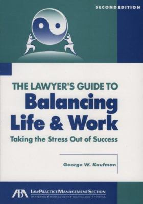 The Lawyer's Guide to Balancing Life & Work: Taking the Stress Out of Success [With CDROM] 9781590316740