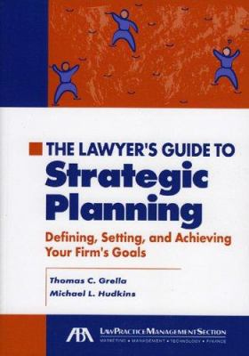 The Lawyer's Guide to Strategic Planning: Defining, Setting, and Achieving Your Firm's Goals [With CD-ROM] 9781590314234
