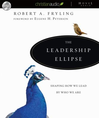The Leadership Ellipse: Shaping How We Lead by Who We Are 9781596448827