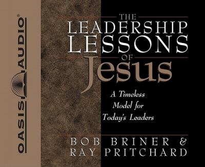 The Leadership Lessons of Jesus: A Timeless Model for Today's Leaders 9781598593983