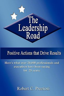 The Leadership Road: Positive Actions That Drives Results 9781595267726