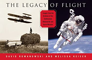 The Legacy of Flight: Images from the Archives of the Smithsonian National Air and Space Museum 9781593730833