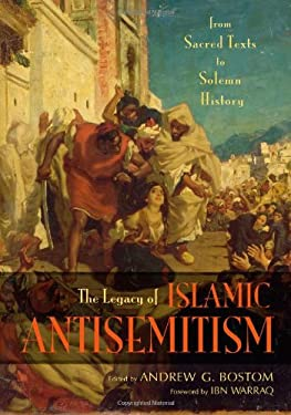 The Legacy of Islamic Antisemitism: From Sacred Texts to Solemn History 9781591025542
