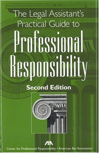 The Legal Assistant's Practical Guide to Professional Responsibility 9781590315026