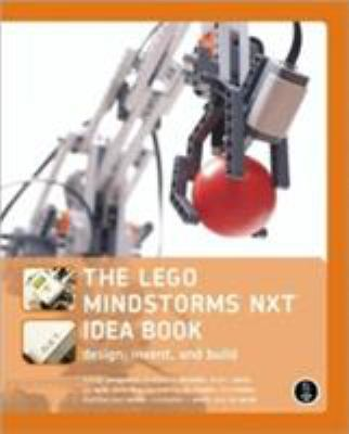 The Lego Mindstorms NXT Idea Book: Design, Invent, and Build 9781593271503