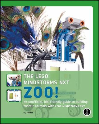 The Lego Mindstorms NXT Zoo!: An Unofficial, Kid-Friendly Guide to Building Robotic Animals with Lego Mindstorms NXT 9781593271701