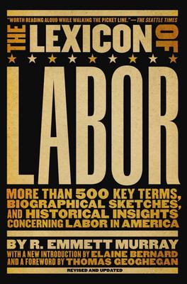 The Lexicon of Labor: More Than 500 Key Terms, Biographical Sketches, and Historical Insights Concerning Labor in America 9781595582263