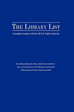 The Library List: Complete Contact Info for All U.S. Public Libraries 9781593932558