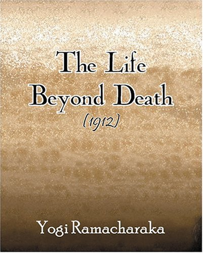 The Life Beyond Death (1912) 9781594620041