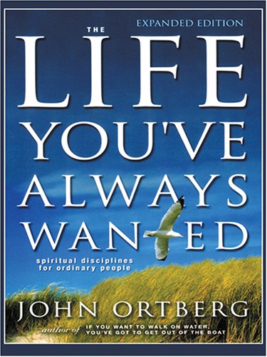 The Life You've Always Wanted: Spiritual Disciplines for Ordinary People 9781594150838