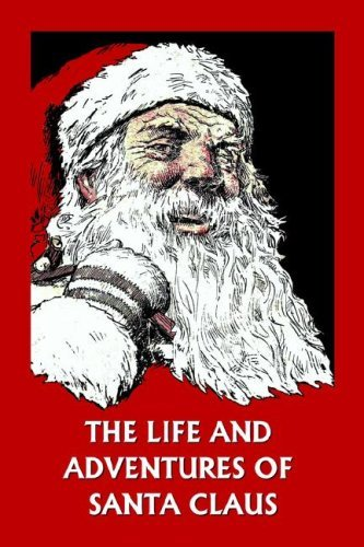The Life and Adventures of Santa Claus 9781599151915