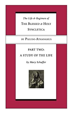 The Life and Regimen of the Blessed and Holy Syncletica: Part Two: A Study of the Life 9781597524445