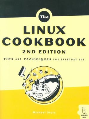 The Linux Cookbook: Tips and Techniques for Everyday Use 9781593270315