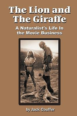 The Lion and the Giraffe: A Naturalist's Life in the Movie Business 9781593935382