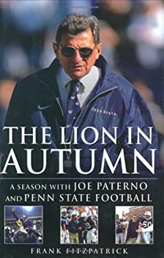 The Lion in Autumn: A Season with Joe Paterno and Penn State Football 9781592401499