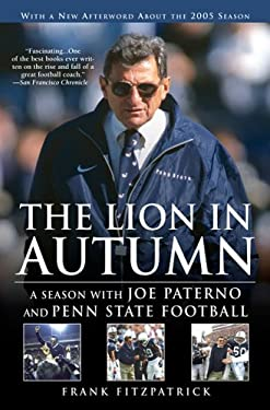 The Lion in Autumn: A Season with Joe Paterno and Penn State Football 9781592402397