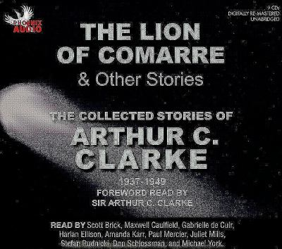 The Lion of Comarre & Other Stories: The Collected Stories of Arthur C. Clarke, 1937-1949 9781597772419