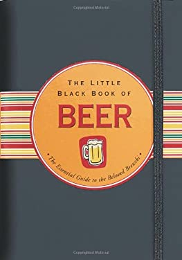 The Little Black Book Of Beer: The Essential Guide to the Beloved Brewski Ruth Cullen and Kerren Barbas