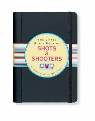 The Little Black Book of Shots & Shooters 9781593599980