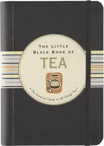 The Little Black Book of Tea: The Essential Guide to All Things Tea 9781593599355