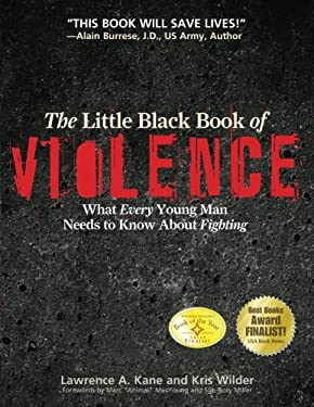 The Little Black Book of Violence: What Every Young Man Needs to Know about Fighting 9781594391293