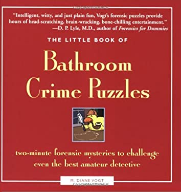 The Little Book of Bathroom Crime Puzzles: Two-Minute Forensic Mysteries to Challenge Even the Best Amateur Detectives! 9781592332069