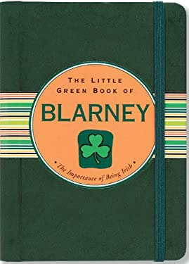 The Little Green Book of Blarney: The Importance of Being Irish 9781593598006