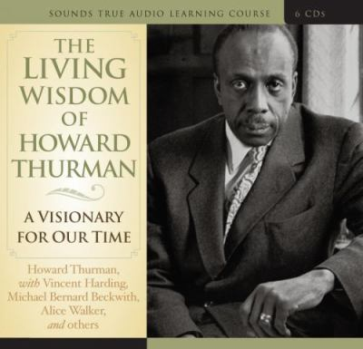 The Living Wisdom of Howard Thurman: A Visionary for Our Time 9781591797562