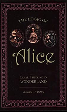 The Logic of Alice: Clear Thinking in Wonderland 9781591026754