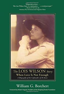 The Lois Wilson Story: When Love Is Not Enough 9781592855988