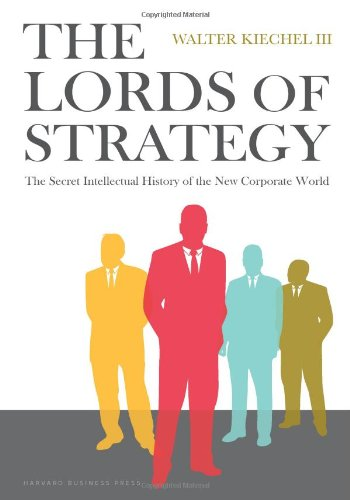 The Lords of Strategy: The Secret Intellectual History of the New Corporate World 9781591397823