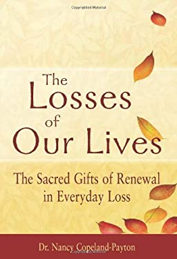 The Losses of Our Lives: The Sacred Gifts of Renewal in Everyday Loss 9781594732713