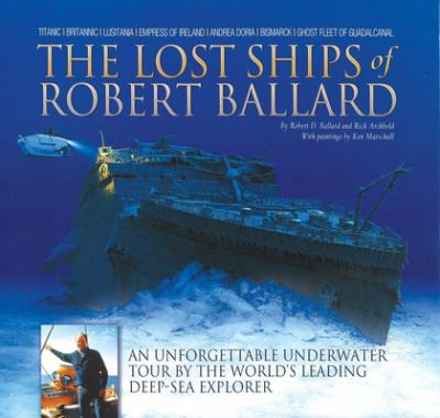 The Lost Ships of Robert Ballard: An Unforgettable Underwater Tour by the World's Leading Deep-Sea Explorer 9781592234240