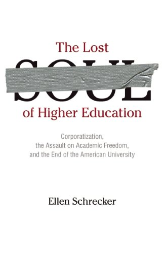 The Lost Soul of Higher Education: Corporatization, the Assault on Academic Freedom, and the End of the American University 9781595584007