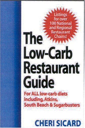 The Low-Carb Restaurant Guide: Eat Well at America's Favorite Restaurants and Stay on Your Diet 9781590770627