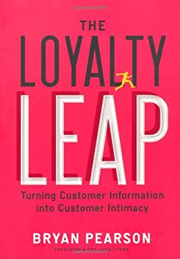 The Loyalty Leap: Turning Customer Information Into Customer Intimacy 9781591844914