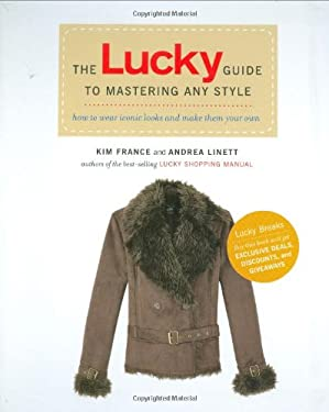 The Lucky Guide to Mastering Any Style: How to Wear Iconic Looks and Make Them Your Own 9781592404025
