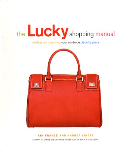 The Lucky Shopping Manual: Building and Improving Your Wardrobe Piece by Piece 9781592400362