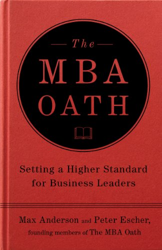 The MBA Oath: Setting a Higher Standard for Business Leaders 9781591843351