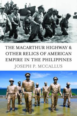 The MacArthur Highway & Other Relics of American Empire in the Philippines 9781597974974