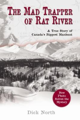 The Mad Trapper of Rat River: A True Story of Canada's Biggest Manhunt 9781592287710
