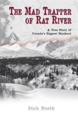 The Mad Trapper of Rat River: A True Story of Canada's Biggest Manhunt 9781592281176