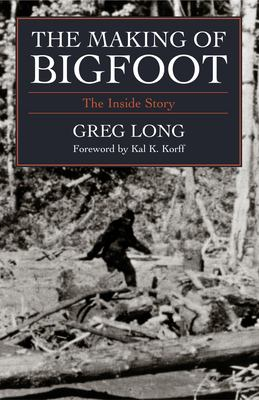 The Making of Bigfoot: The Inside Story 9781591021391