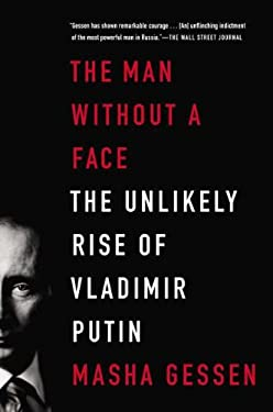 The Man Without a Face: The Unlikely Rise of Vladimir Putin 9781594486517