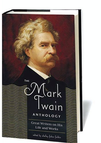 The Mark Twain Anthology: Great Writers on His Life and Works 9781598530650