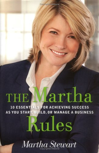 The Martha Rules: 10 Essentials for Achieving Success as You Start, Build, or Manage a Business 9781594864704