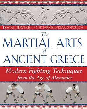 The Martial Arts of Ancient Greece: Modern Fighting Techniques from the Age of Alexander 9781594771927